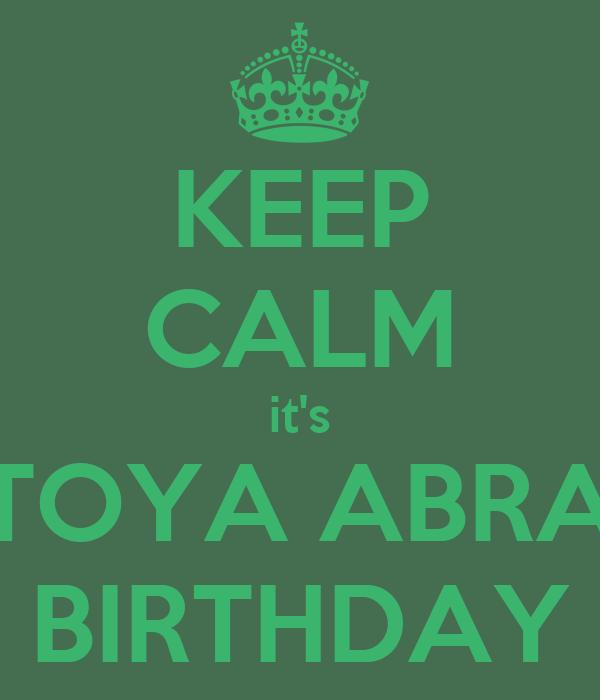 KEEP CALM it's LATOYA ABRAMS BIRTHDAY