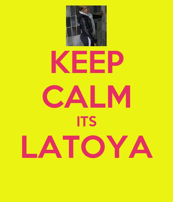 KEEP CALM ITS LATOYA