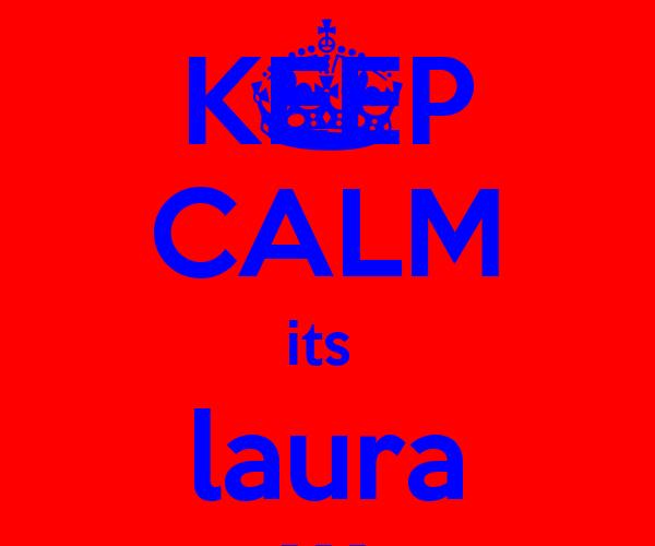 KEEP CALM its  laura calling