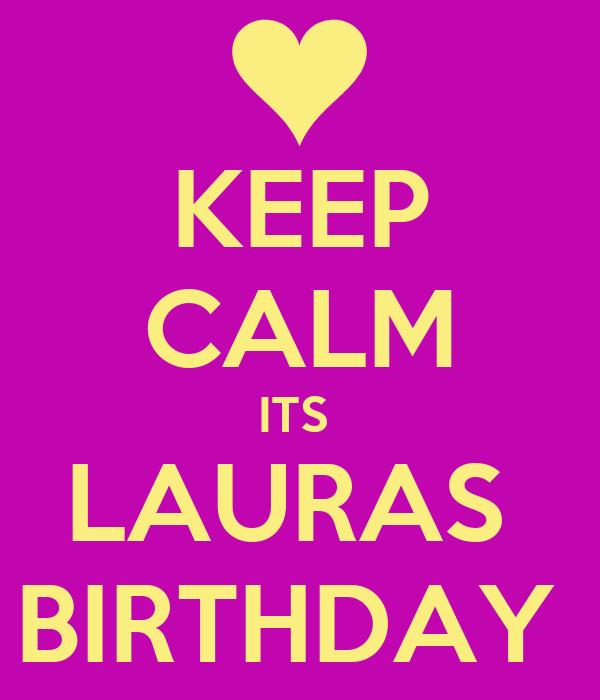 KEEP CALM ITS  LAURAS  BIRTHDAY