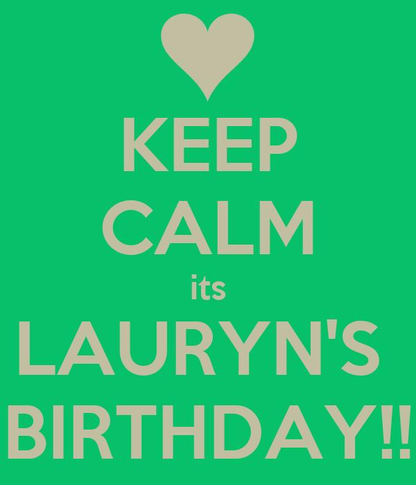 KEEP CALM its LAURYN'S  BIRTHDAY!!