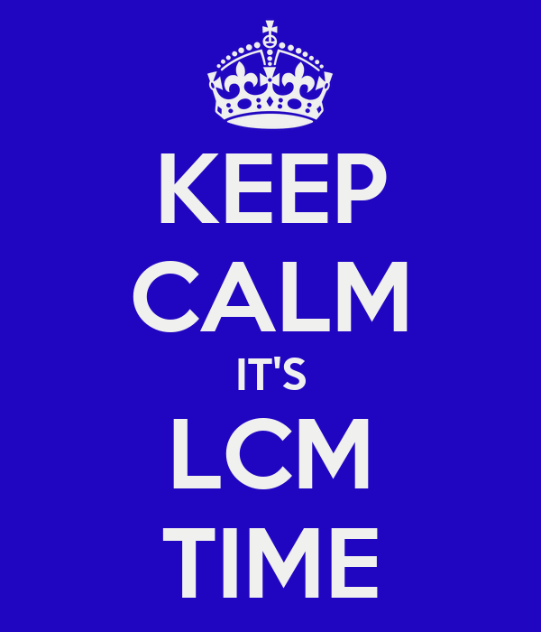 KEEP CALM IT'S LCM TIME