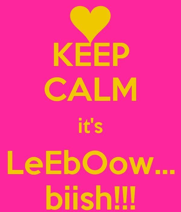 KEEP CALM it's LeEbOow... biish!!!