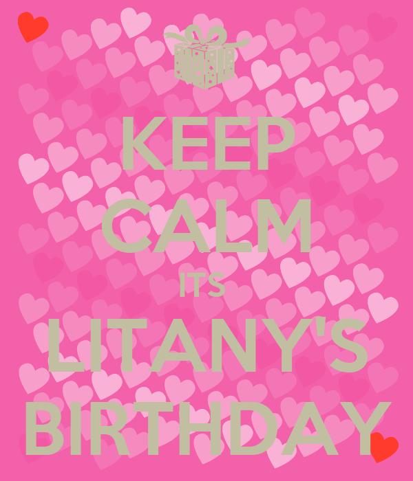 KEEP CALM ITS  LITANY'S BIRTHDAY