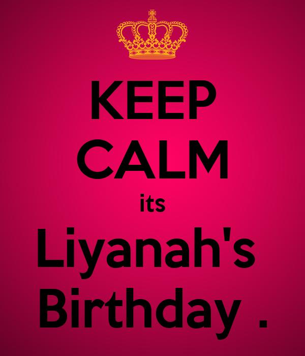 KEEP CALM its Liyanah's  Birthday .