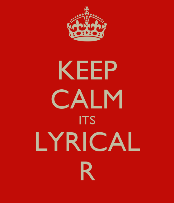 KEEP CALM ITS LYRICAL R