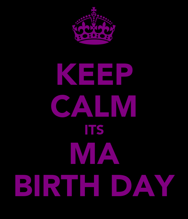 KEEP CALM ITS MA BIRTH DAY