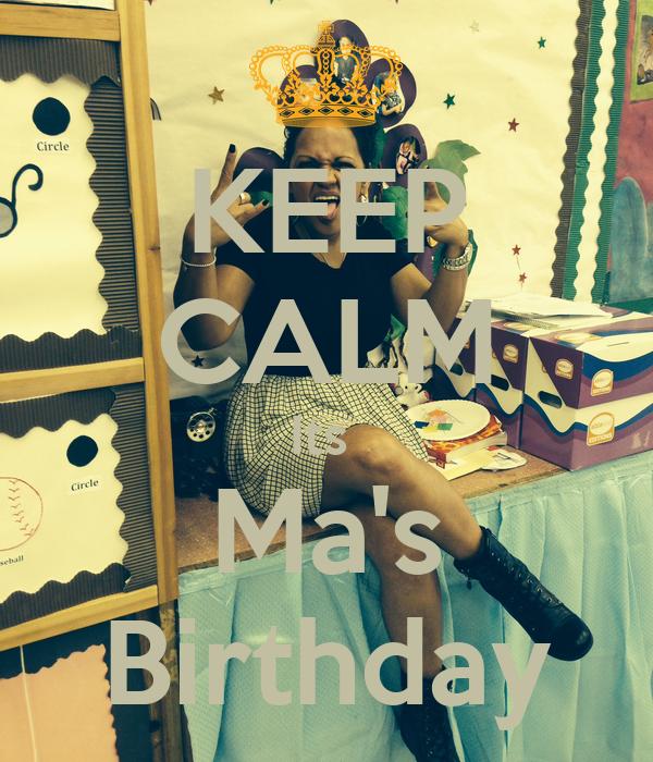 KEEP CALM Its  Ma's Birthday