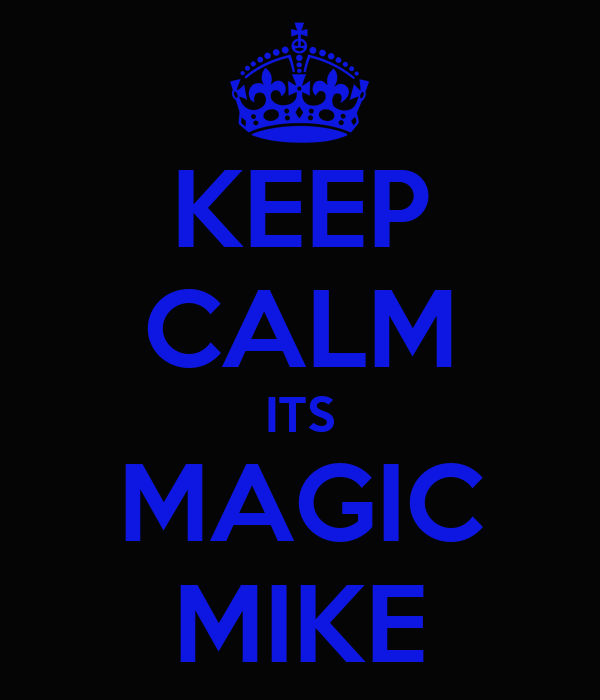 KEEP CALM ITS MAGIC MIKE