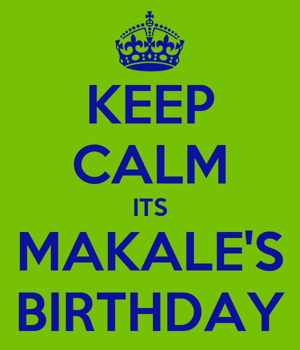 KEEP CALM ITS MAKALE'S BIRTHDAY
