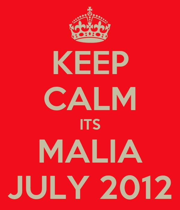 KEEP CALM ITS MALIA JULY 2012