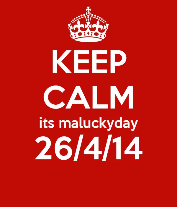 KEEP CALM its maluckyday 26/4/14