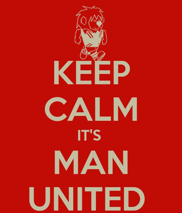 KEEP CALM IT'S  MAN UNITED