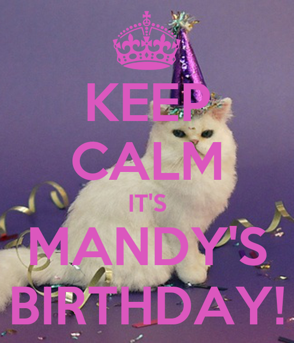KEEP CALM IT'S MANDY'S BIRTHDAY!