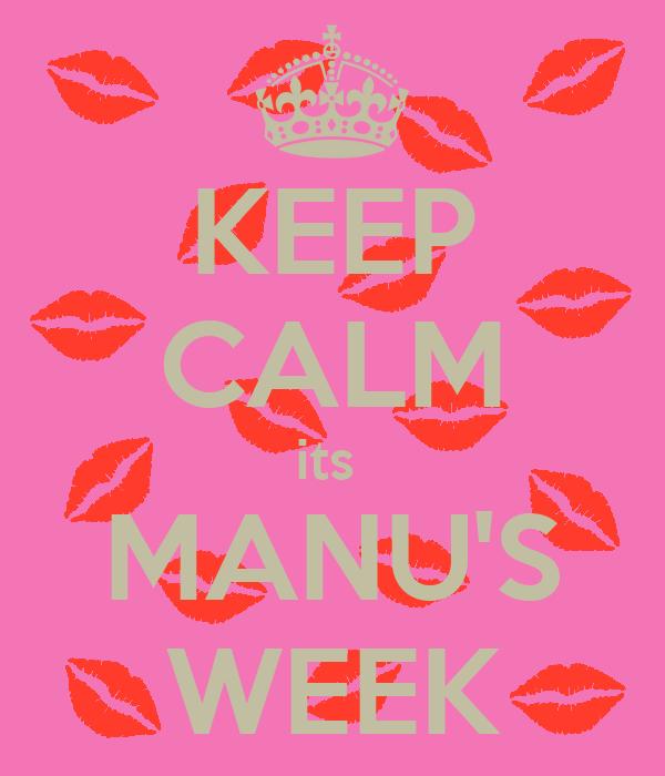 KEEP CALM its  MANU'S WEEK
