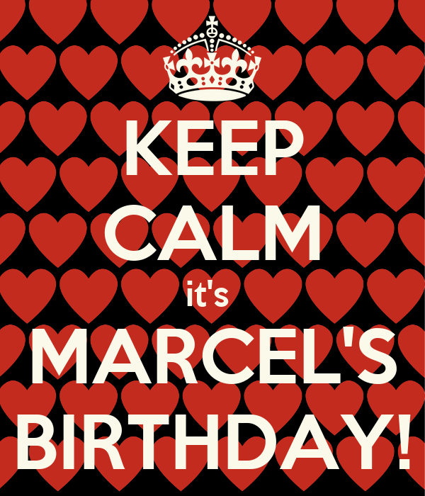 KEEP CALM it's  MARCEL'S BIRTHDAY!