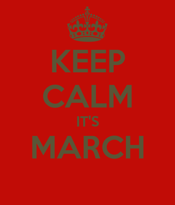 KEEP CALM IT'S MARCH