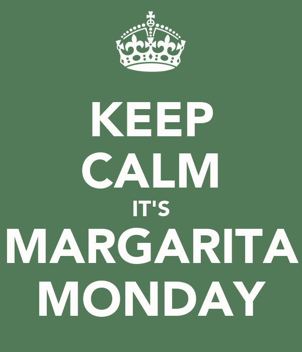 KEEP CALM IT'S MARGARITA MONDAY
