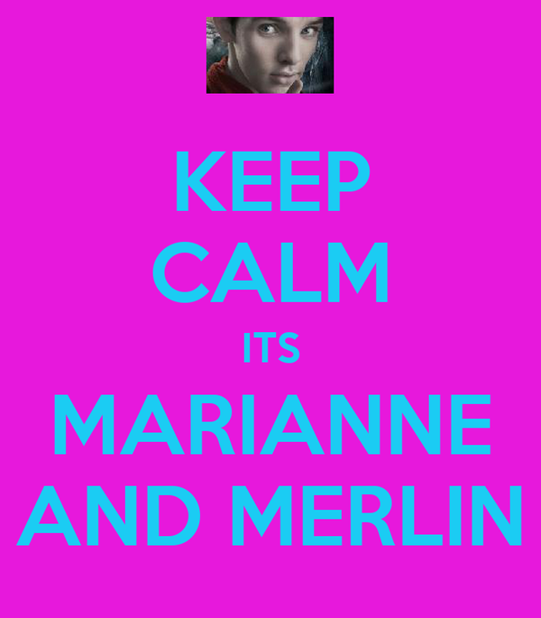 KEEP CALM ITS MARIANNE AND MERLIN