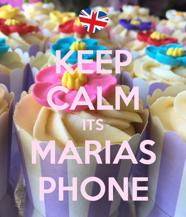 KEEP CALM ITS MARIAS PHONE