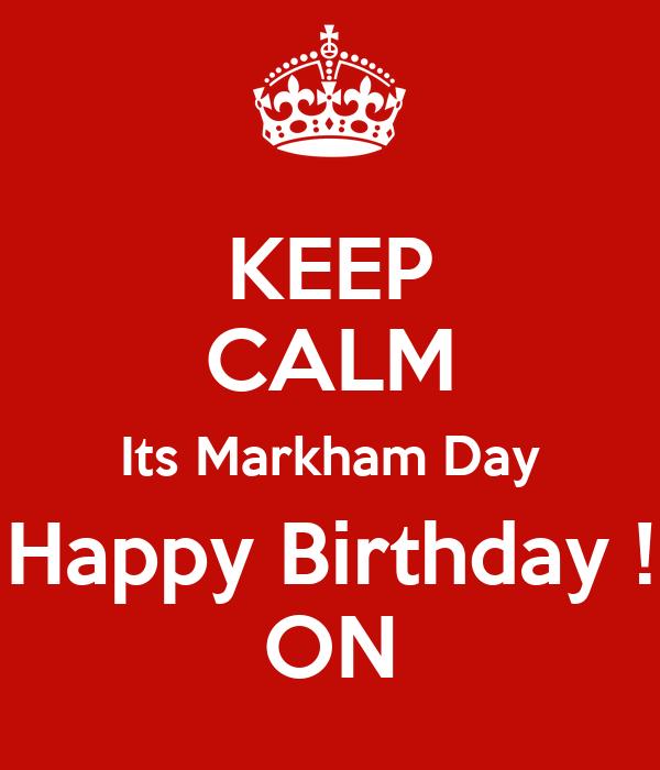 KEEP CALM Its Markham Day Happy Birthday ! ON