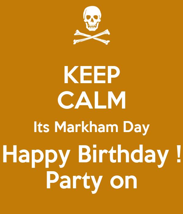 KEEP CALM Its Markham Day Happy Birthday ! Party on