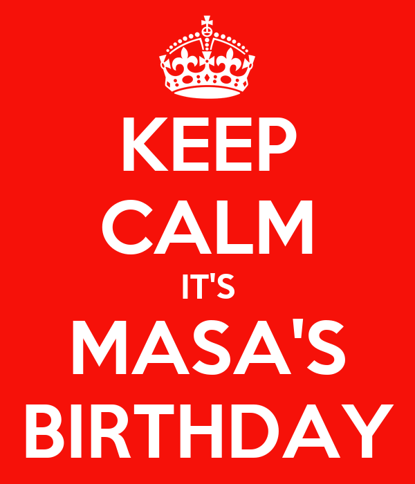 KEEP CALM IT'S MASA'S BIRTHDAY