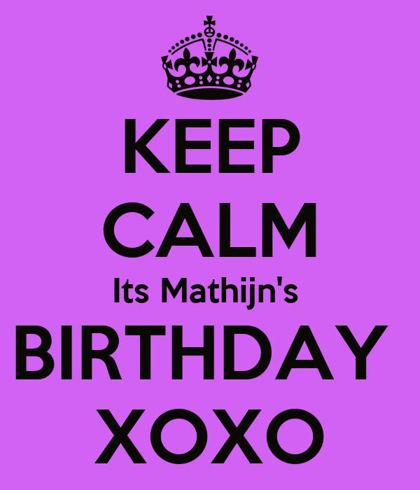 KEEP CALM Its Mathijn's  BIRTHDAY  XOXO