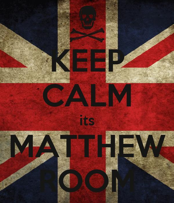 KEEP CALM its MATTHEW ROOM