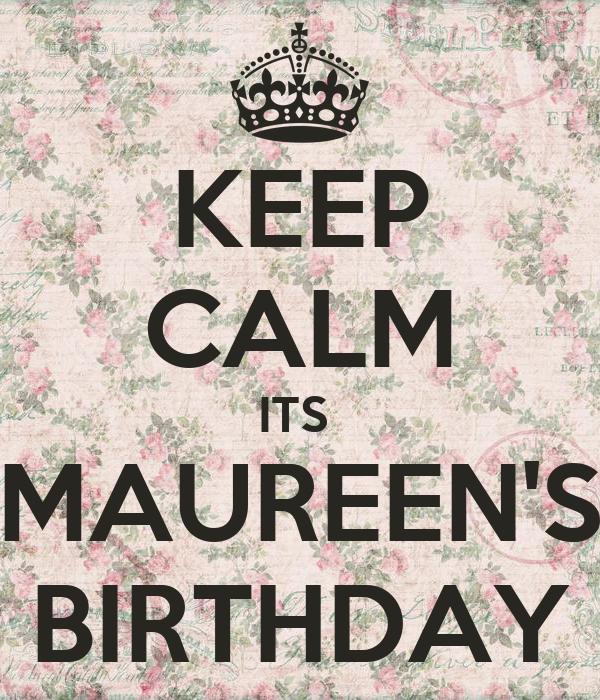 KEEP CALM ITS  MAUREEN'S BIRTHDAY