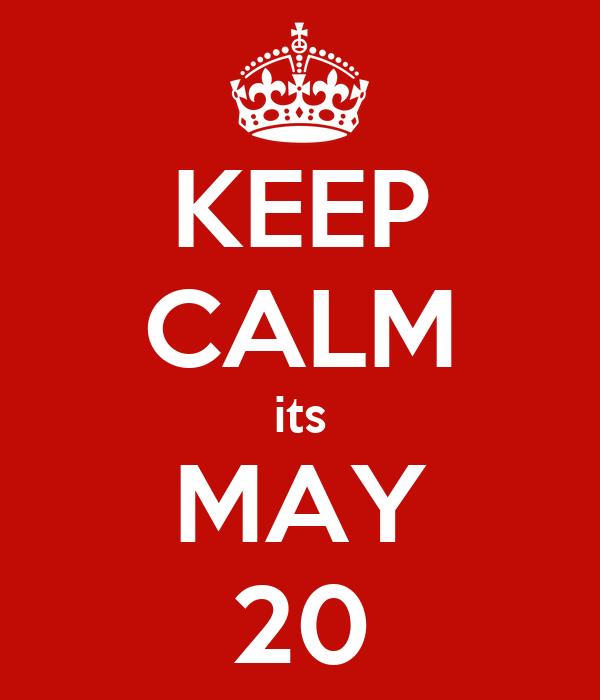 KEEP CALM its MAY 20