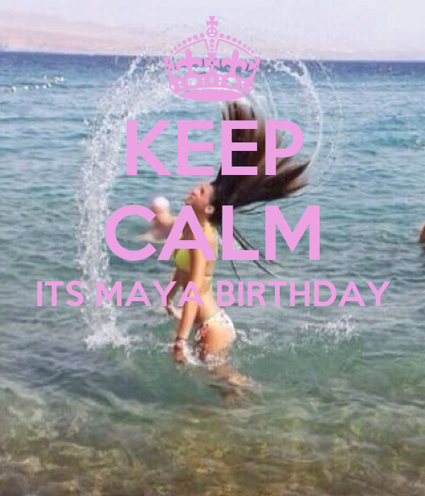 KEEP CALM ITS MAYA BIRTHDAY
