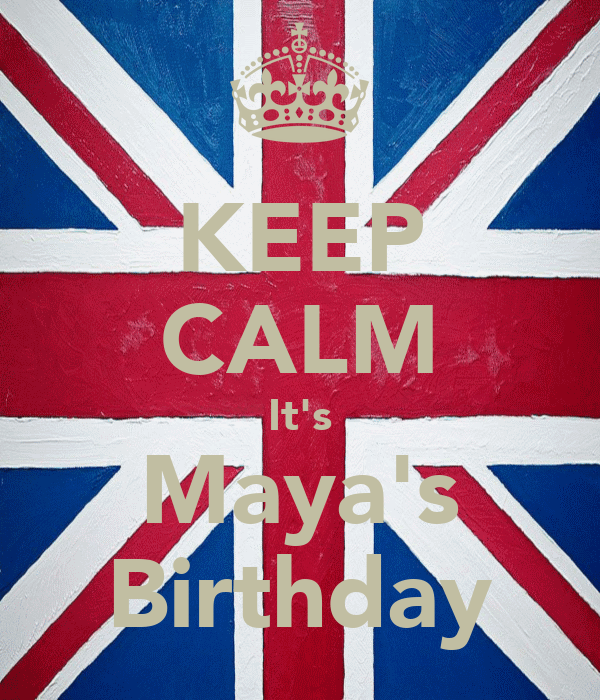 KEEP CALM It's Maya's Birthday