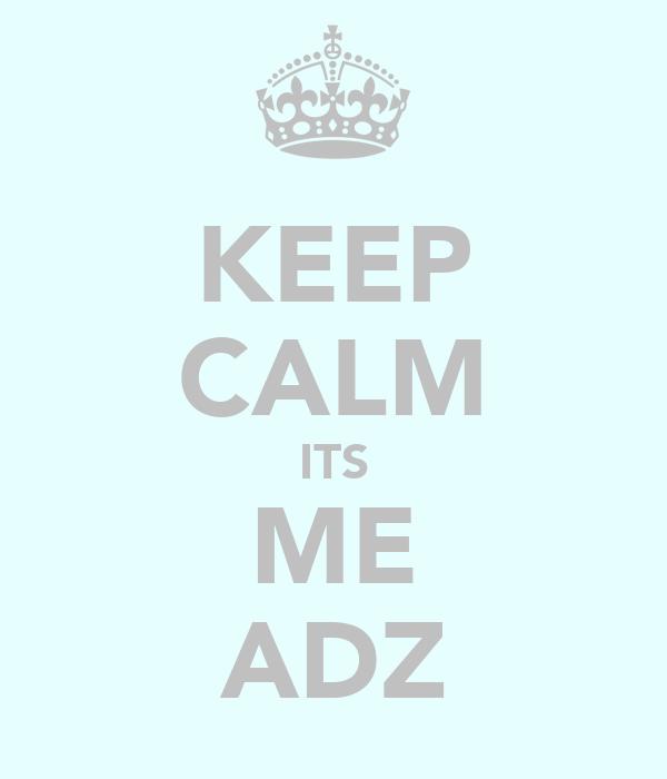KEEP CALM ITS ME ADZ