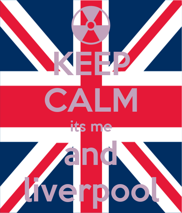 KEEP CALM its me and liverpool