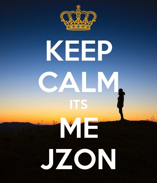 KEEP CALM ITS ME JZON