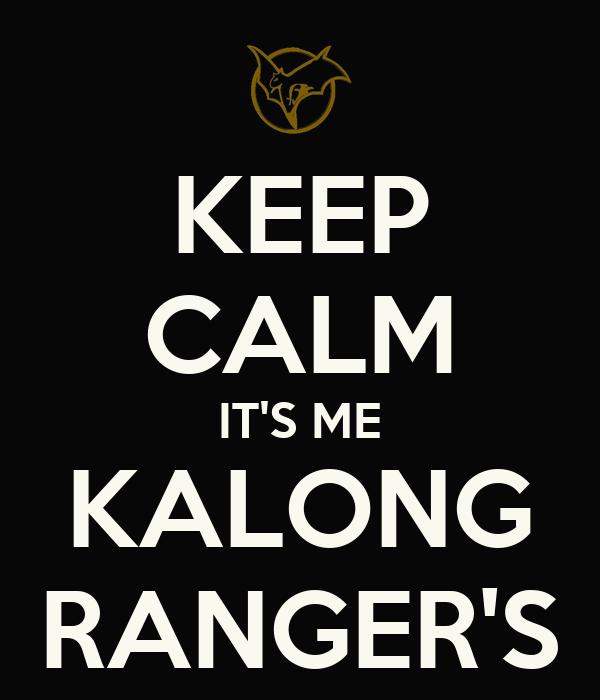 KEEP CALM IT'S ME KALONG RANGER'S