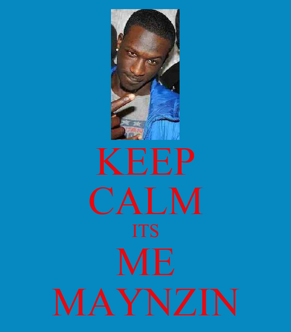 KEEP CALM ITS ME MAYNZIN