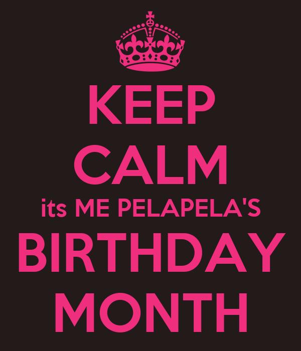 KEEP CALM its ME PELAPELA'S BIRTHDAY MONTH