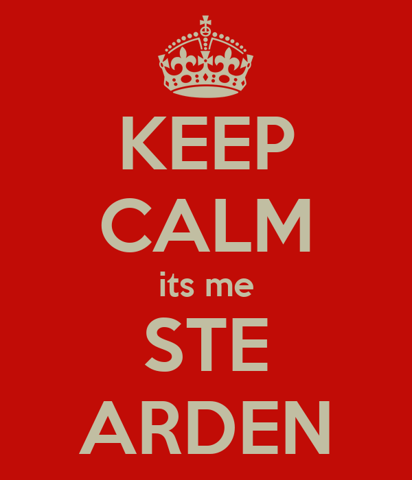 KEEP CALM its me STE ARDEN