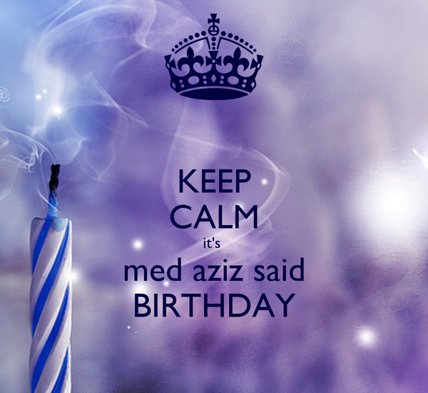 KEEP CALM it's  med aziz said BIRTHDAY