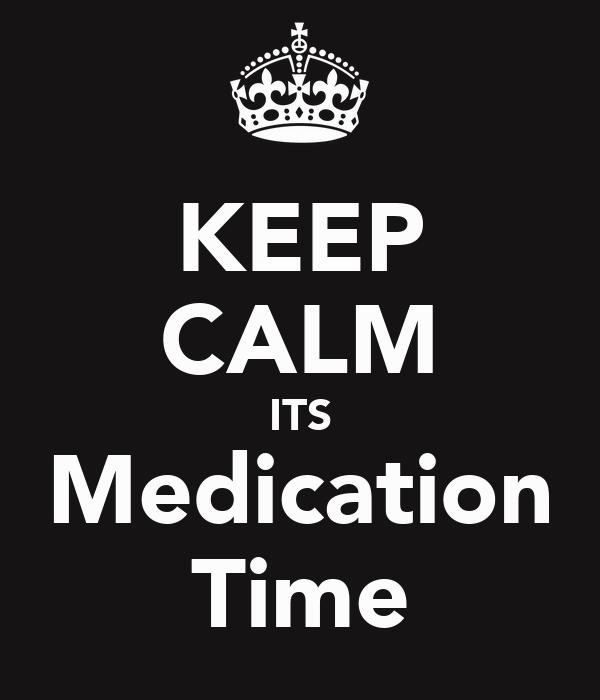KEEP CALM ITS Medication Time