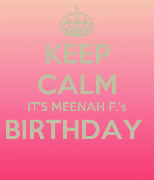 KEEP CALM IT'S MEENAH F.'s BIRTHDAY