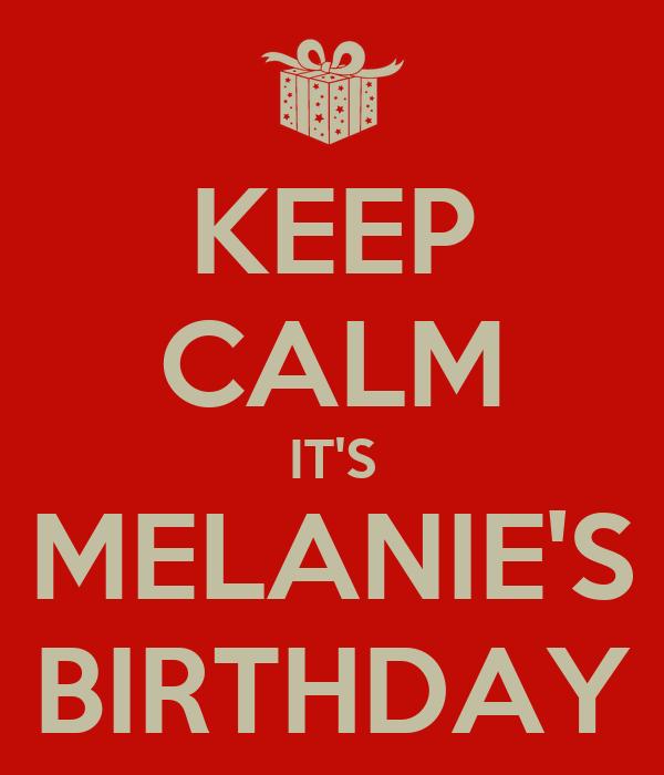 KEEP CALM IT'S MELANIE'S BIRTHDAY