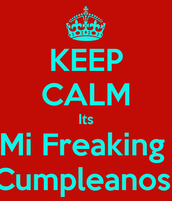 KEEP CALM Its Mi Freaking  Cumpleanos
