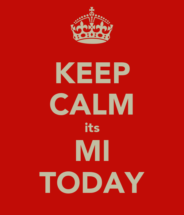 KEEP CALM its MI TODAY