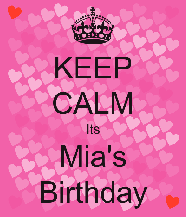 KEEP CALM Its Mia's Birthday