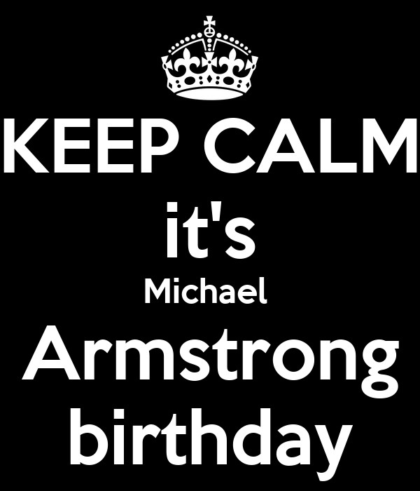 KEEP CALM it's Michael  Armstrong birthday
