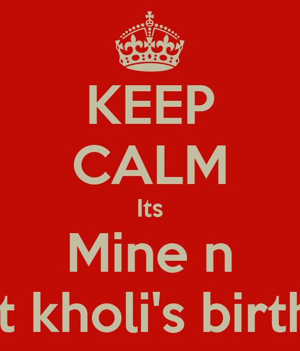 KEEP CALM Its Mine n Virat kholi's birthday