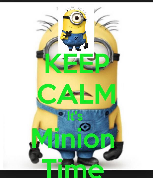 KEEP CALM It's  Minion  Time